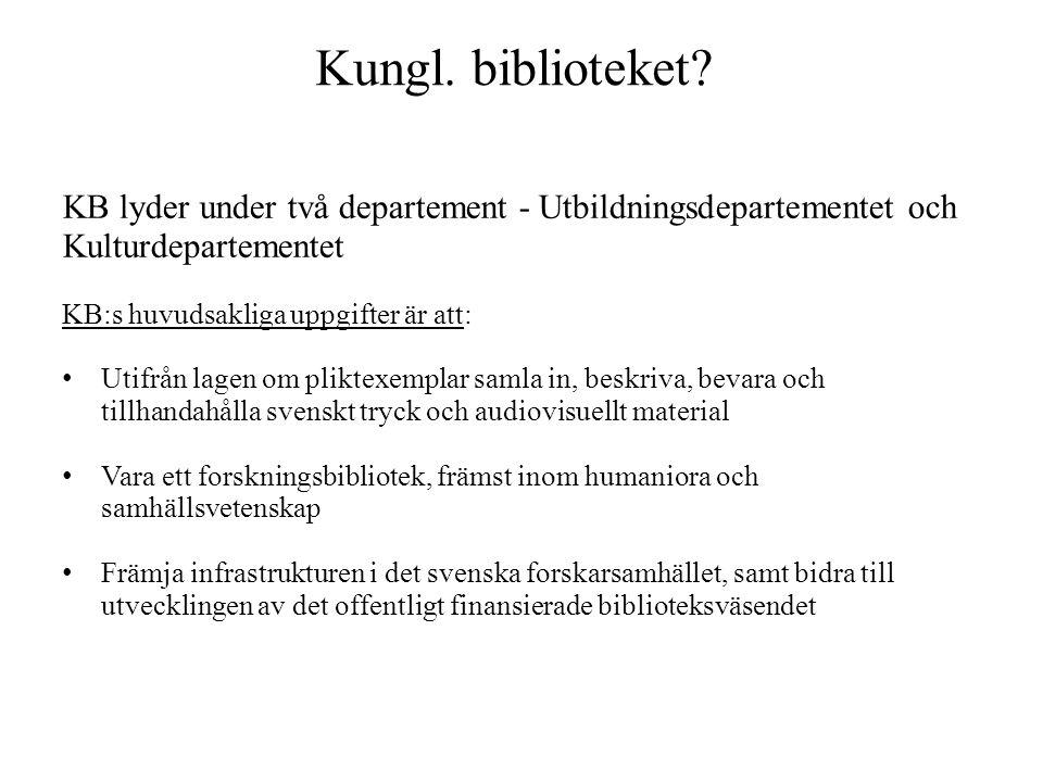 Kungl. biblioteket? KB lyder under två departement - Utbildningsdepartementet och Kulturdepartementet KB:s huvudsakliga uppgifter är att: • Utifrån la