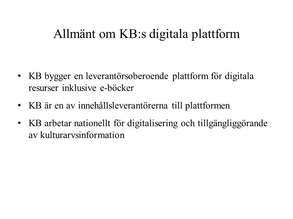 Allmänt om KB:s digitala plattform • KB bygger en leverantörsoberoende plattform för digitala resurser inklusive e-böcker • KB är en av innehållslever