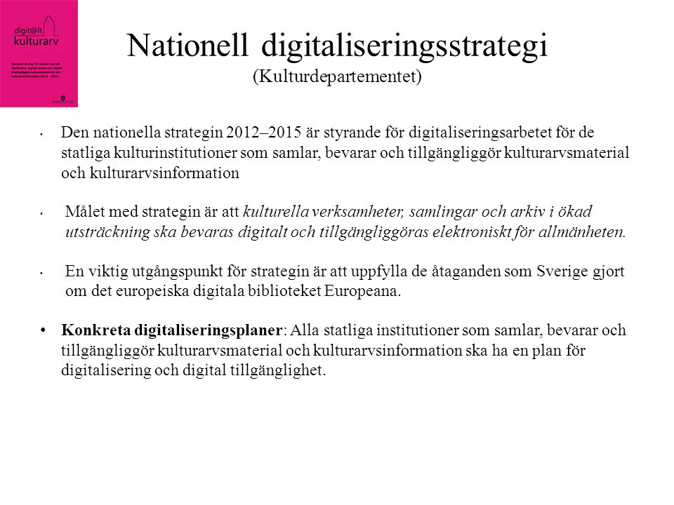 Ett nationellt samordningskansliet för digitalisering inrättas 2011 (Digisam) • Digisam ska följa upp och utvärdera arbetet med strategin, KB ingår i Digisams styrgrupp (Högsta cheferna för KB, RA, RAÄ och företrädare för museerna) • Digisam arbetar med den digitala kedjan: Styrning, produktion, bevarande och användbarhet.