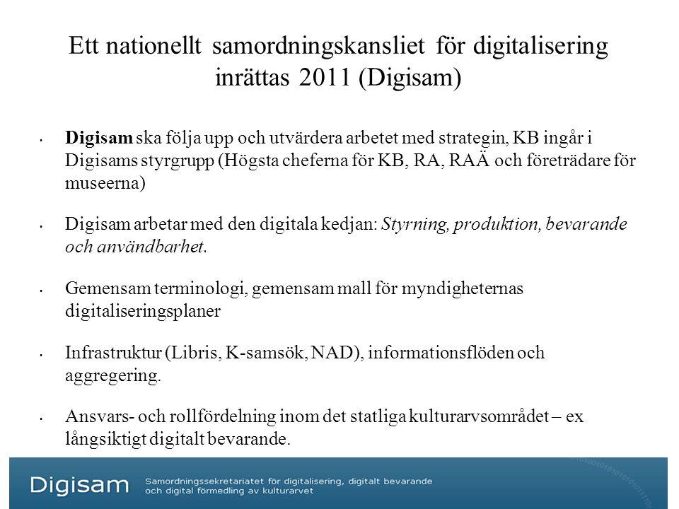 Ett nationellt samordningskansliet för digitalisering inrättas 2011 (Digisam) • Digisam ska följa upp och utvärdera arbetet med strategin, KB ingår i