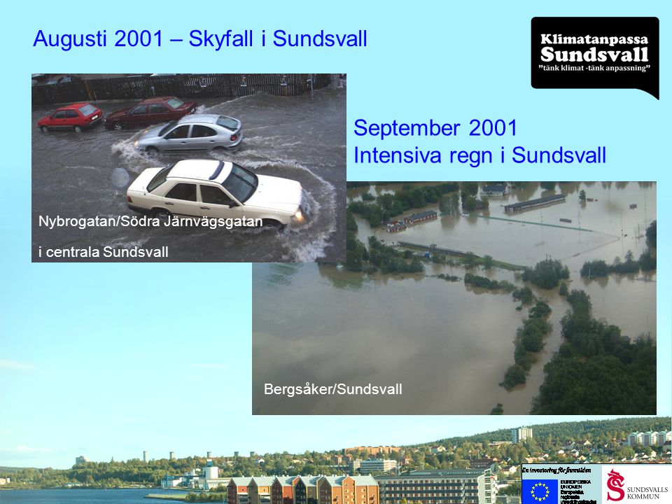 Visionen är att Sundsvall ska bli safe for climate change impact och vara en attraktiv stad i framtiden Projekt Klimatanpassa Sundsvall ska ge underlag Och vi har sannolikt goda förutsättningar