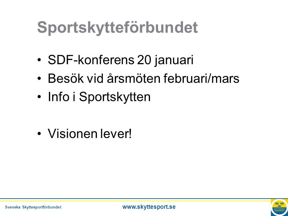 Svenska Skyttesportförbundet www.skyttesport.se Sportskytteförbundet •SDF-konferens 20 januari •Besök vid årsmöten februari/mars •Info i Sportskytten •Visionen lever!
