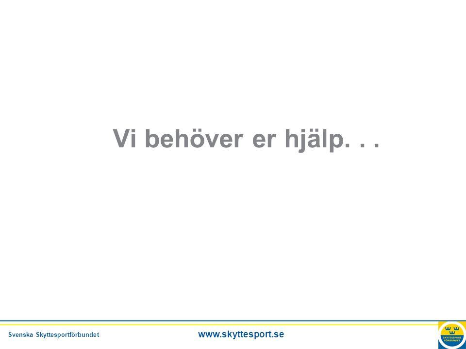 Svenska Skyttesportförbundet www.skyttesport.se Vi behöver er hjälp...