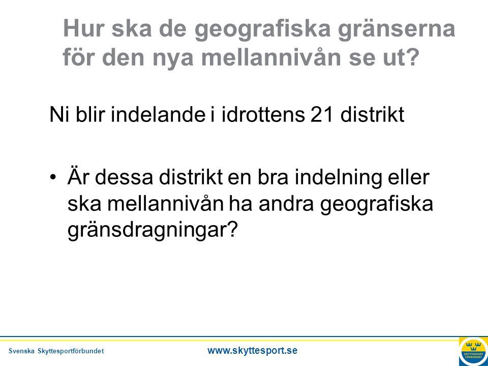 Svenska Skyttesportförbundet www.skyttesport.se Hur ska de geografiska gränserna för den nya mellannivån se ut.