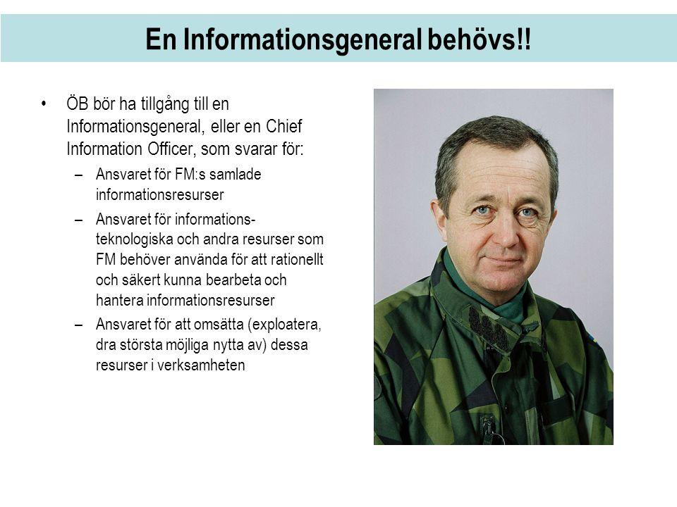 En Informationsgeneral behövs!! •ÖB bör ha tillgång till en Informationsgeneral, eller en Chief Information Officer, som svarar för: –Ansvaret för FM: