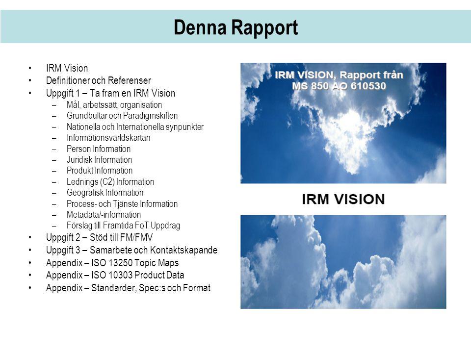 IRM VISION… och fortsättning (1) VISION FM/FMV skall genom egen insikt kunna leda och styra strategiskt viktiga informationsresurser på ett samordnat sätt, så att så att rätt information, når rätt användare, anpassad för rätt syfte, vid rätt tidpunkt och med hänsyn tagen till ekonomiska och andra resursmässiga förutsättningar, till säkerhet och integritet samt till gällande lagar, regler och föreskrifter.
