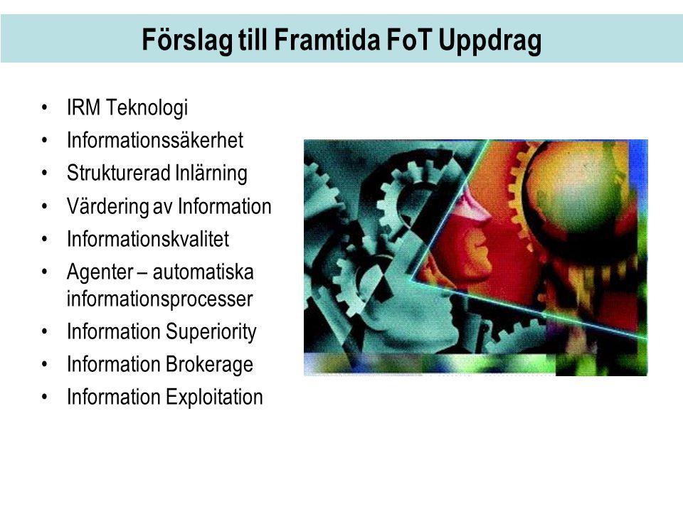 Förslag till Framtida FoT Uppdrag •IRM Teknologi •Informationssäkerhet •Strukturerad Inlärning •Värdering av Information •Informationskvalitet •Agente