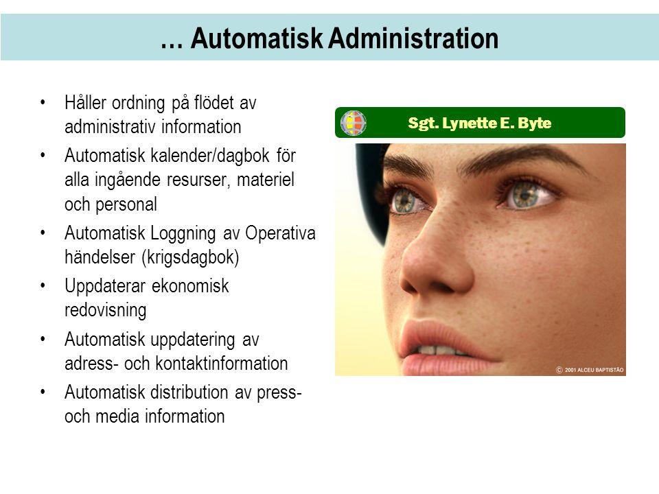 … Automatisk Administration •Håller ordning på flödet av administrativ information •Automatisk kalender/dagbok för alla ingående resurser, materiel oc