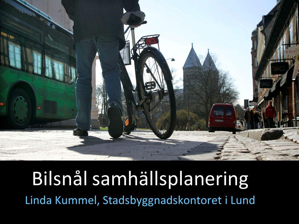 1 Linda Kummel, Stadsbyggnadskontoret i Lund Bilsnål samhällsplanering