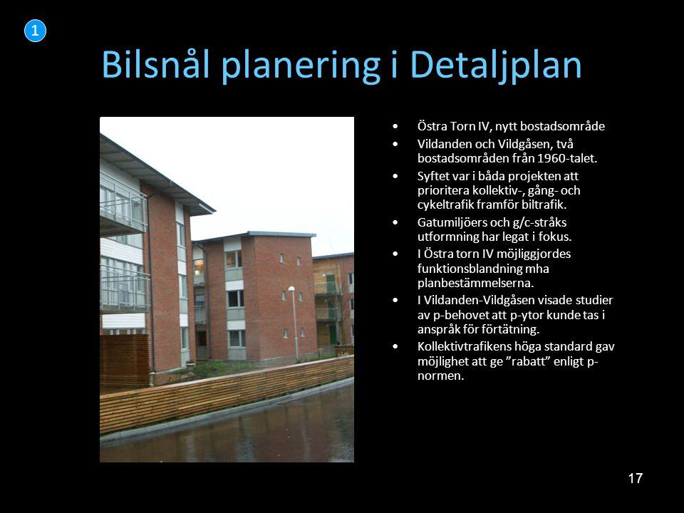 17 Bilsnål planering i Detaljplan •Östra Torn IV, nytt bostadsområde •Vildanden och Vildgåsen, två bostadsområden från 1960-talet. •Syftet var i båda