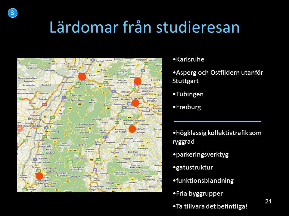 21 Lärdomar från studieresan 3 •Karlsruhe •Asperg och Ostfildern utanför Stuttgart •Tübingen •Freiburg •högklassig kollektivtrafik som ryggrad •parker