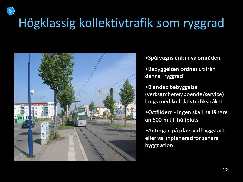 """22 Högklassig kollektivtrafik som ryggrad 3 •Spårvagnslänk i nya områden •Bebyggelsen ordnas utifrån denna """"ryggrad"""" •Blandad bebyggelse (verksamheter"""
