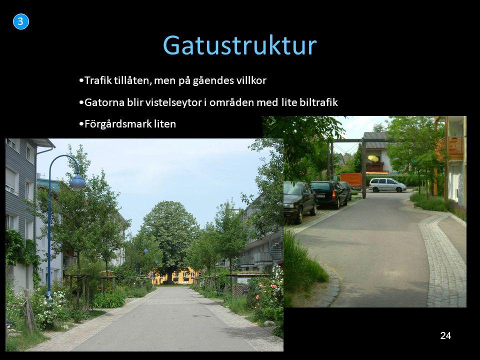 24 Gatustruktur 3 •Trafik tillåten, men på gåendes villkor •Gatorna blir vistelseytor i områden med lite biltrafik •Förgårdsmark liten