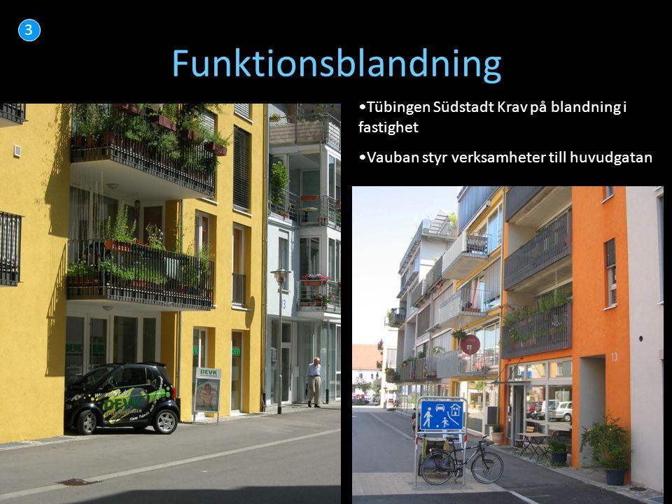 25 Funktionsblandning 3 •Tübingen Südstadt Krav på blandning i fastighet •Vauban styr verksamheter till huvudgatan