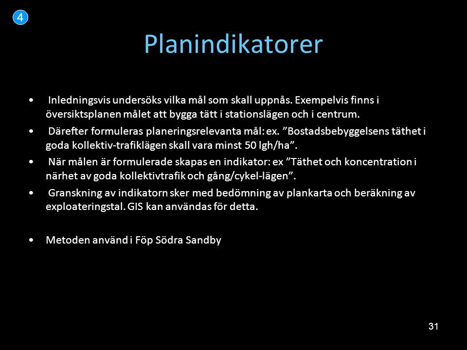 31 Planindikatorer 4 • Inledningsvis undersöks vilka mål som skall uppnås. Exempelvis finns i översiktsplanen målet att bygga tätt i stationslägen och