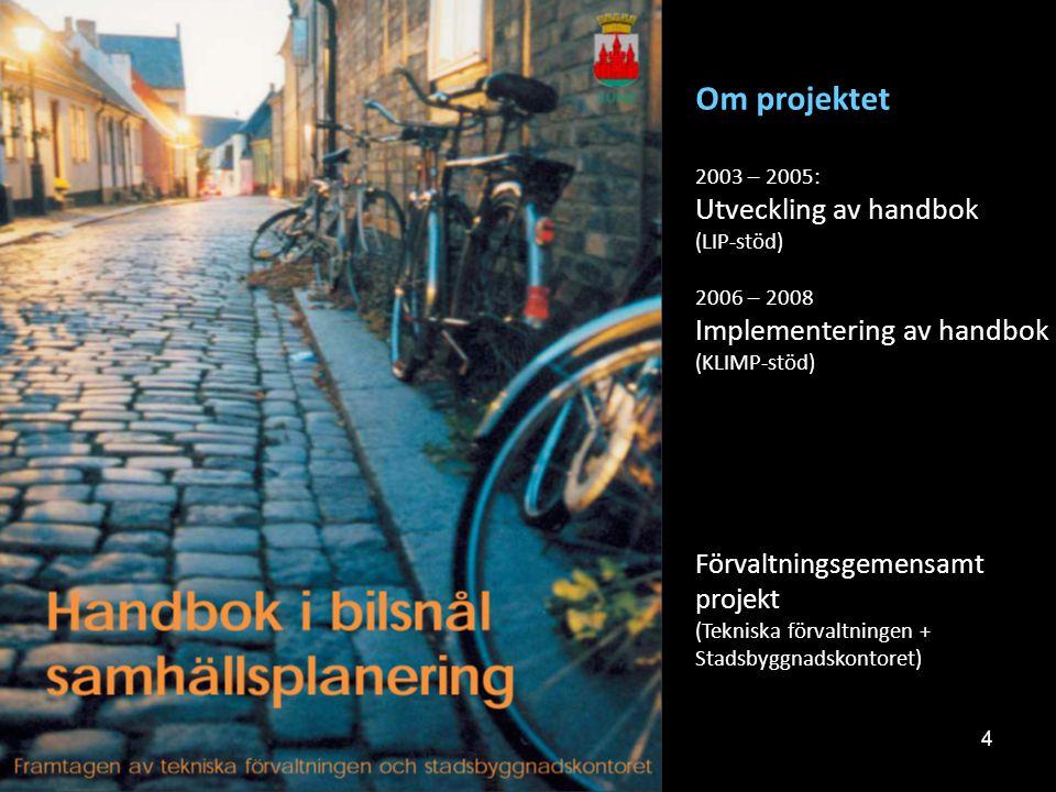 4 Om projektet 2003 – 2005: Utveckling av handbok (LIP-stöd) 2006 – 2008 Implementering av handbok (KLIMP-stöd) Förvaltningsgemensamt projekt (Teknisk