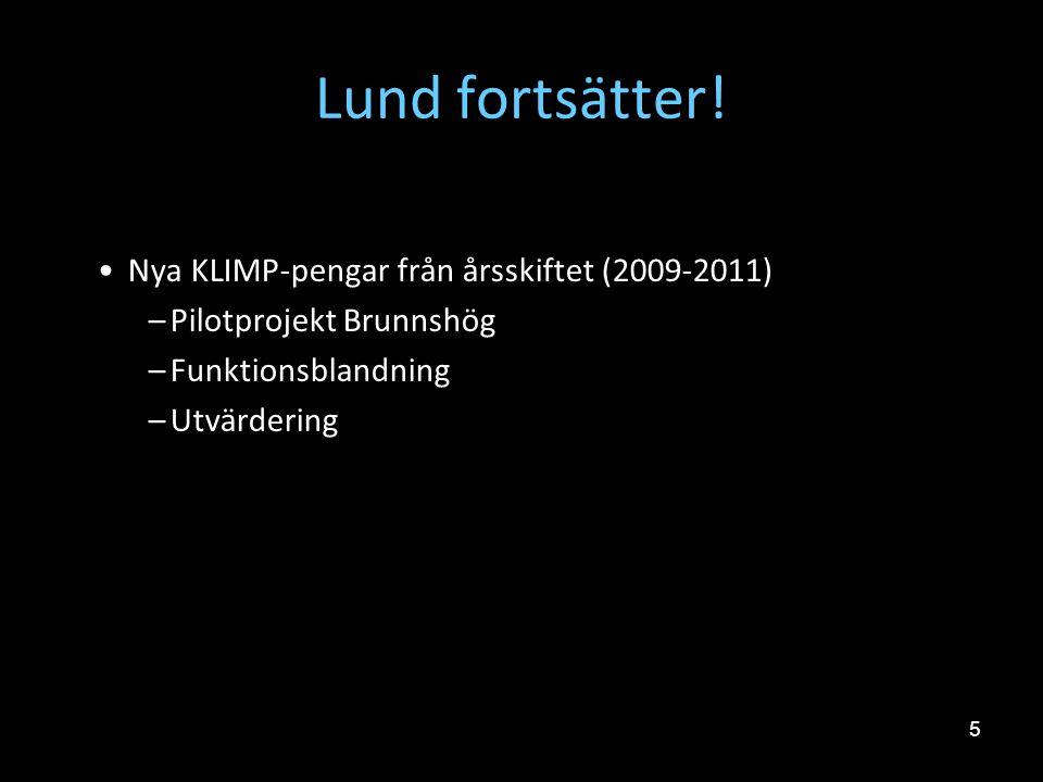 5 •Nya KLIMP-pengar från årsskiftet (2009-2011) –Pilotprojekt Brunnshög –Funktionsblandning –Utvärdering Lund fortsätter!