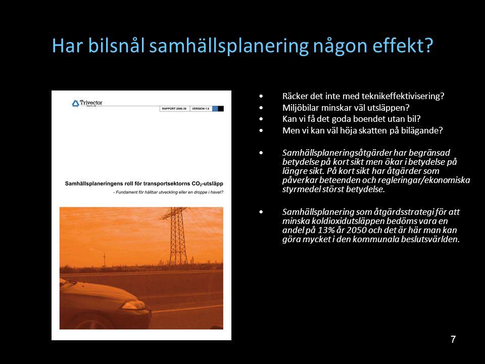 7 Har bilsnål samhällsplanering någon effekt? •Räcker det inte med teknikeffektivisering? •Miljöbilar minskar väl utsläppen? •Kan vi få det goda boend