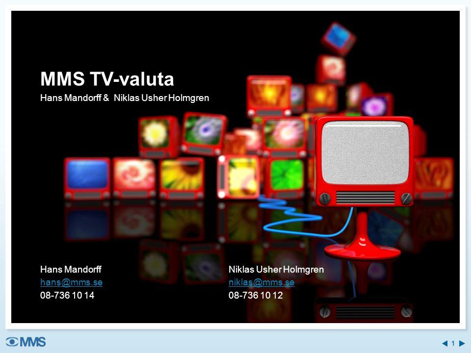 MMS TV-valuta Hans Mandorff & Niklas Usher Holmgren Hans MandorffNiklas Usher Holmgren hans@mms.seniklas@mms.se 08-736 10 14 08-736 10 12 1