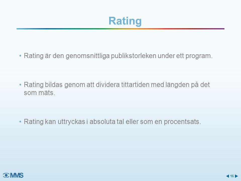 •Rating är den genomsnittliga publikstorleken under ett program. •Rating bildas genom att dividera tittartiden med längden på det som mäts. •Rating ka