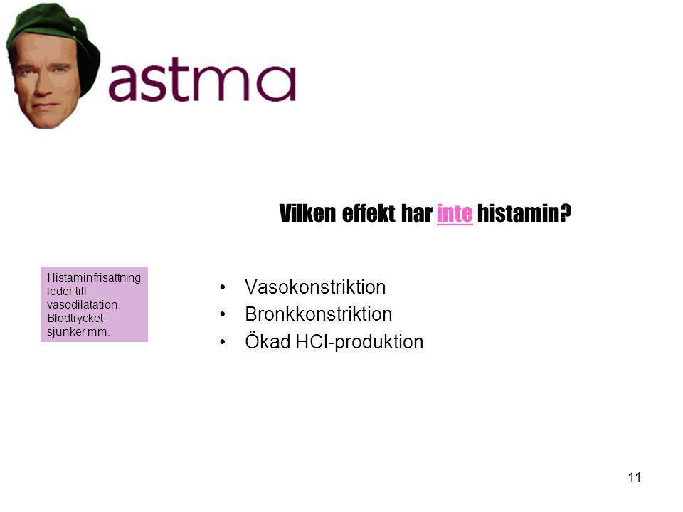 11 Vilken effekt har inte histamin? •V•Vasokonstriktion •B•Bronkkonstriktion •Ö•Ökad HCl-produktion Histaminfrisättning leder till vasodilatation. Blo