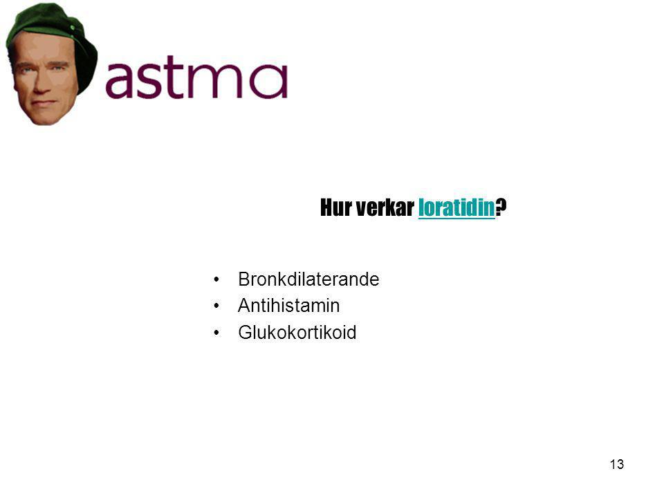 13 Hur verkar loratidin?loratidin •Bronkdilaterande •Antihistamin •Glukokortikoid