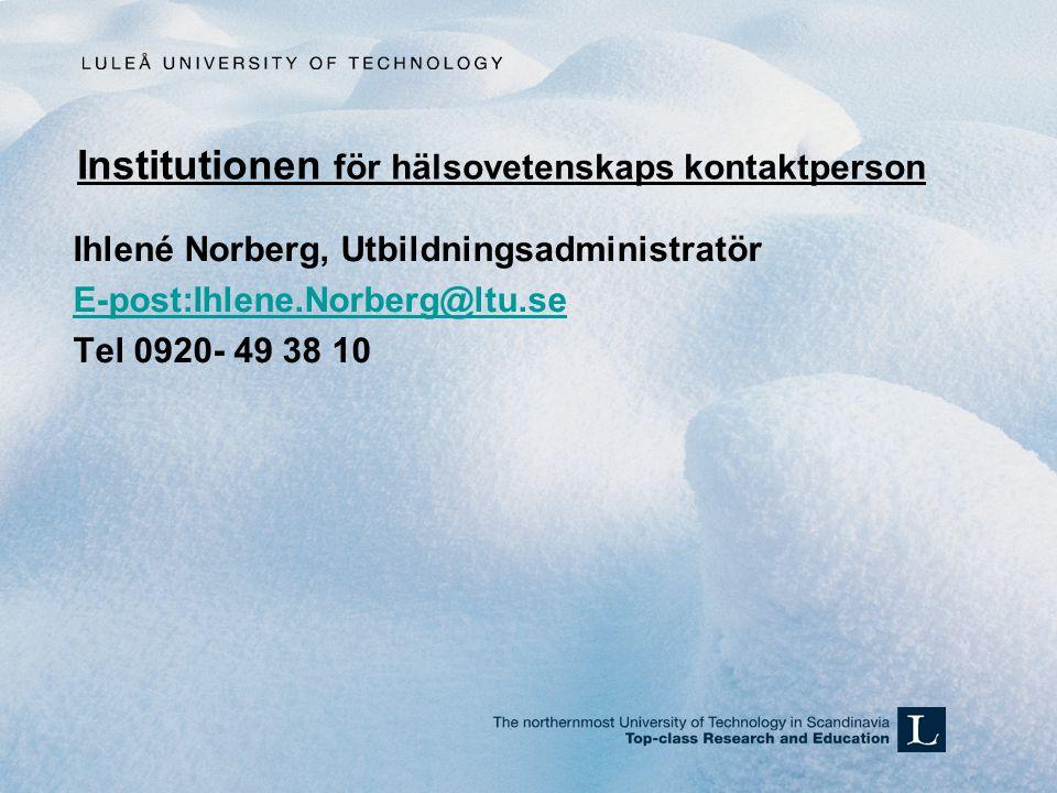 Institutionen för hälsovetenskaps kontaktperson Ihlené Norberg, Utbildningsadministratör E-post:Ihlene.Norberg@ltu.se Tel 0920- 49 38 10