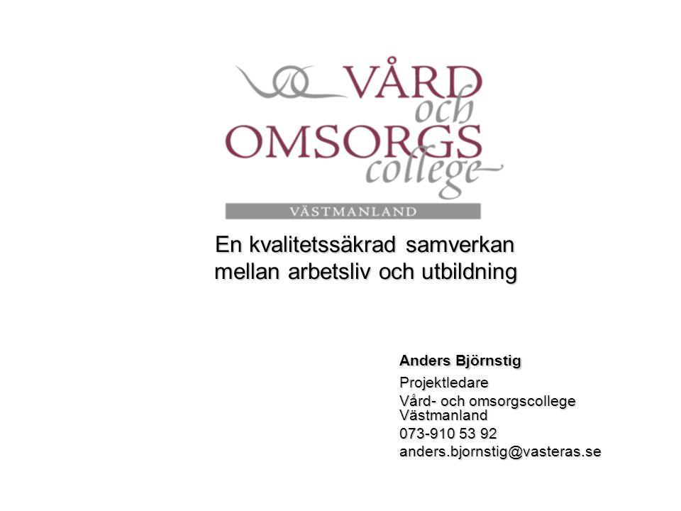 En kvalitetssäkrad samverkan mellan arbetsliv och utbildning En kvalitetssäkrad samverkan mellan arbetsliv och utbildning Anders Björnstig Projektleda