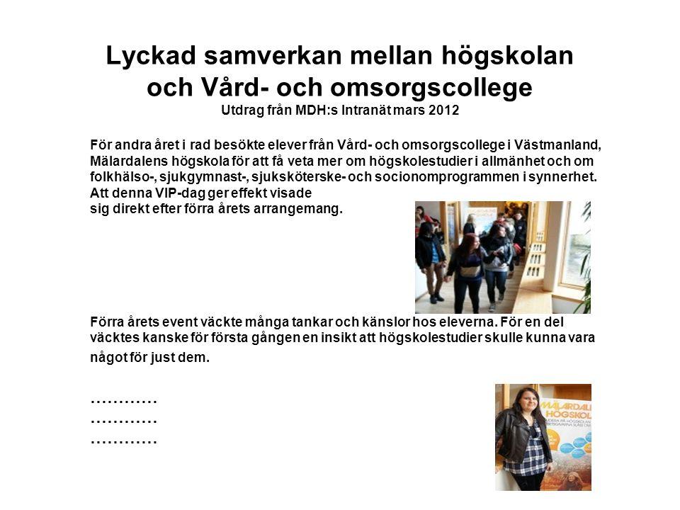 Lyckad samverkan mellan högskolan och Vård- och omsorgscollege Utdrag från MDH:s Intranät mars 2012 För andra året i rad besökte elever från Vård- och