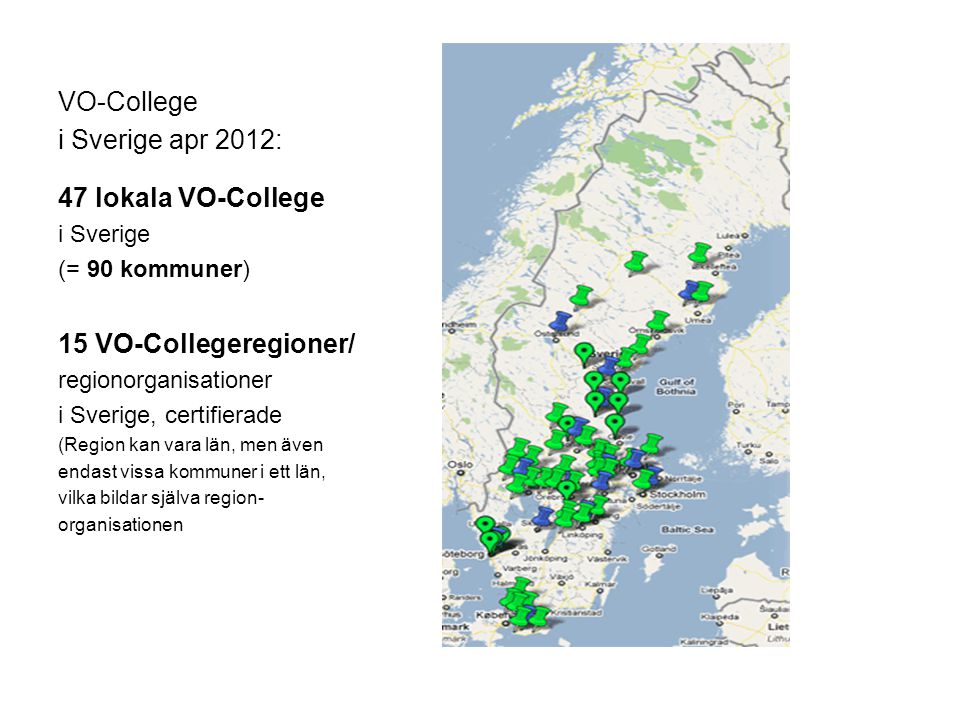VO-College i Sverige apr 2012: 47 lokala VO-College i Sverige (= 90 kommuner) 15 VO-Collegeregioner/ regionorganisationer i Sverige, certifierade (Reg