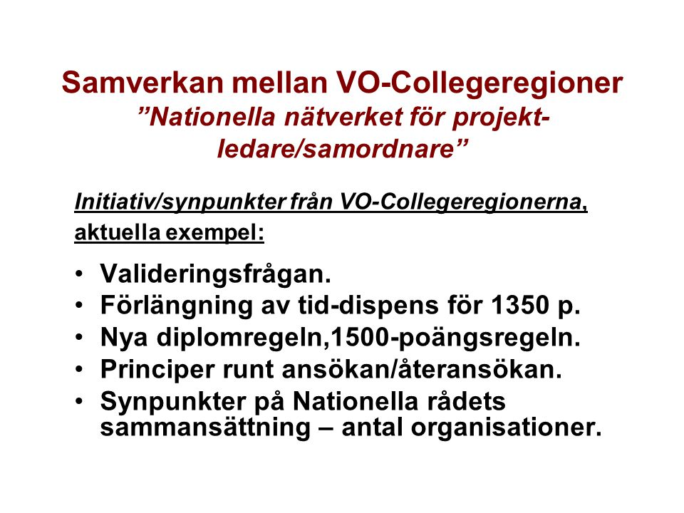 """Samverkan mellan VO-Collegeregioner """"Nationella nätverket för projekt- ledare/samordnare"""" Initiativ/synpunkter från VO-Collegeregionerna, aktuella exe"""