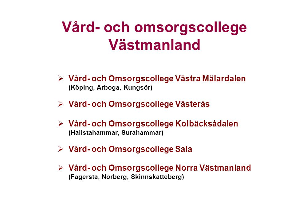 Vård- och omsorgscollege Västmanland  Vård- och Omsorgscollege Västra Mälardalen (Köping, Arboga, Kungsör)  Vård- och Omsorgscollege Västerås  Vård