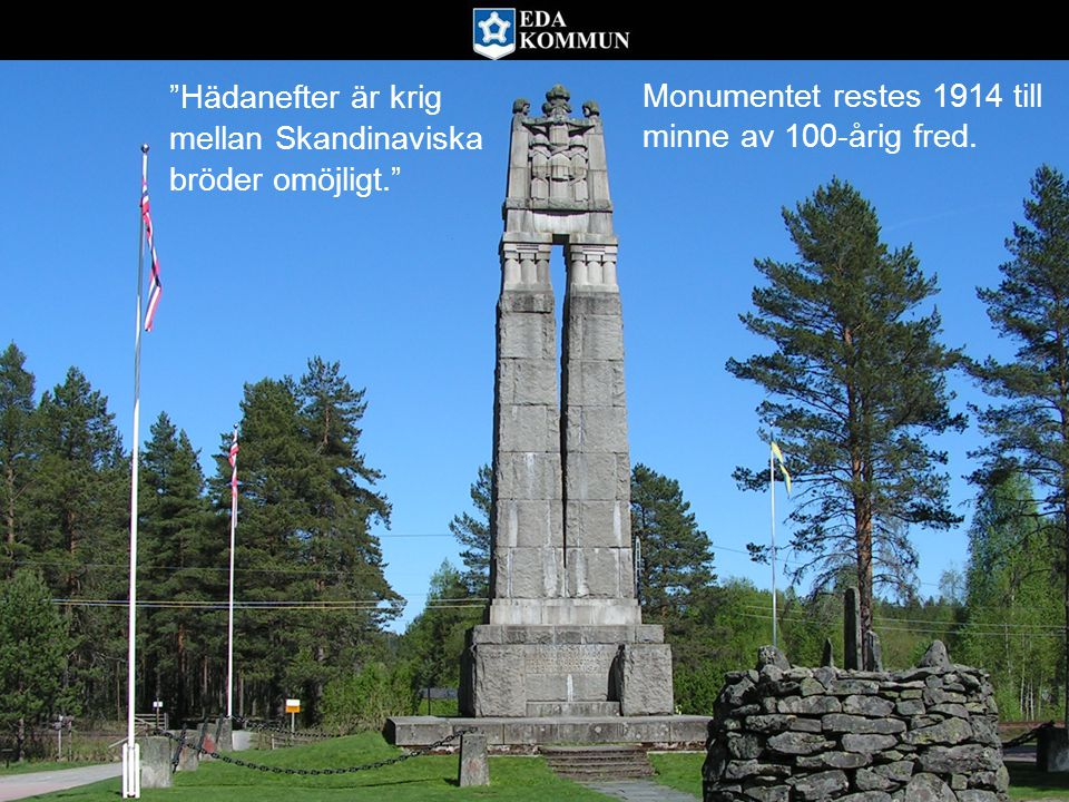 """""""Hädanefter är krig mellan Skandinaviska bröder omöjligt."""" Monumentet restes 1914 till minne av 100-årig fred."""