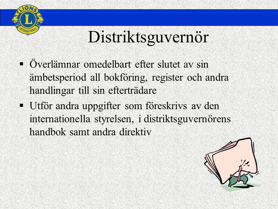 Distriktsguvernör  Överlämnar omedelbart efter slutet av sin ämbetsperiod all bokföring, register och andra handlingar till sin efterträdare  Utför andra uppgifter som föreskrivs av den internationella styrelsen, i distriktsguvernörens handbok samt andra direktiv