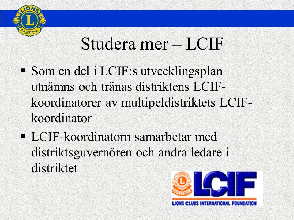 Studera mer – LCIF  Som en del i LCIF:s utvecklingsplan utnämns och tränas distriktens LCIF- koordinatorer av multipeldistriktets LCIF- koordinator  LCIF-koordinatorn samarbetar med distriktsguvernören och andra ledare i distriktet