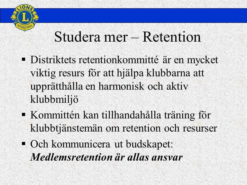 Studera mer – Retention  Distriktets retentionkommitté är en mycket viktig resurs för att hjälpa klubbarna att upprätthålla en harmonisk och aktiv klubbmiljö  Kommittén kan tillhandahålla träning för klubbtjänstemän om retention och resurser  Och kommunicera ut budskapet: Medlemsretention är allas ansvar