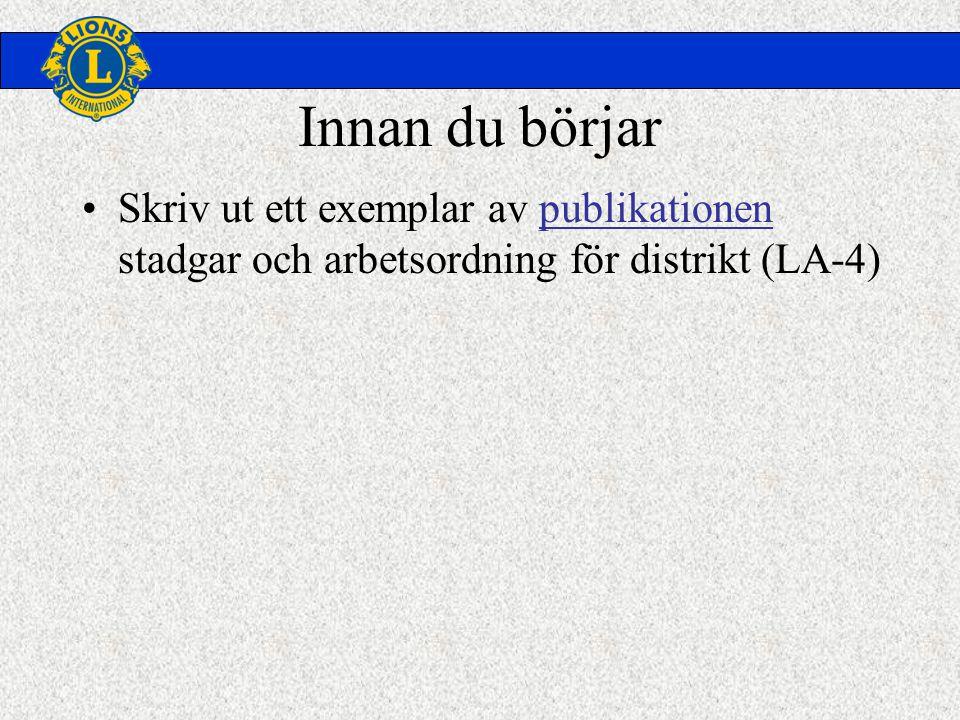 Innan du börjar •Skriv ut ett exemplar av publikationen stadgar och arbetsordning för distrikt (LA-4)publikationen