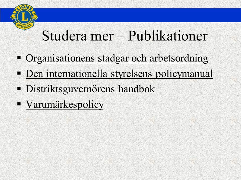 Studera mer – Publikationer  Organisationens stadgar och arbetsordning  Den internationella styrelsens policymanual  Distriktsguvernörens handbok  Varumärkespolicy