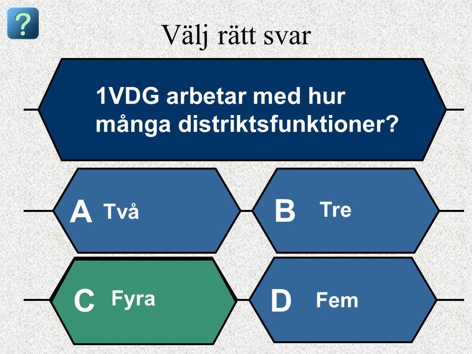 Välj rätt svar 1VDG arbetar med hur många distriktsfunktioner Två A B Tre Fyra Fem CD