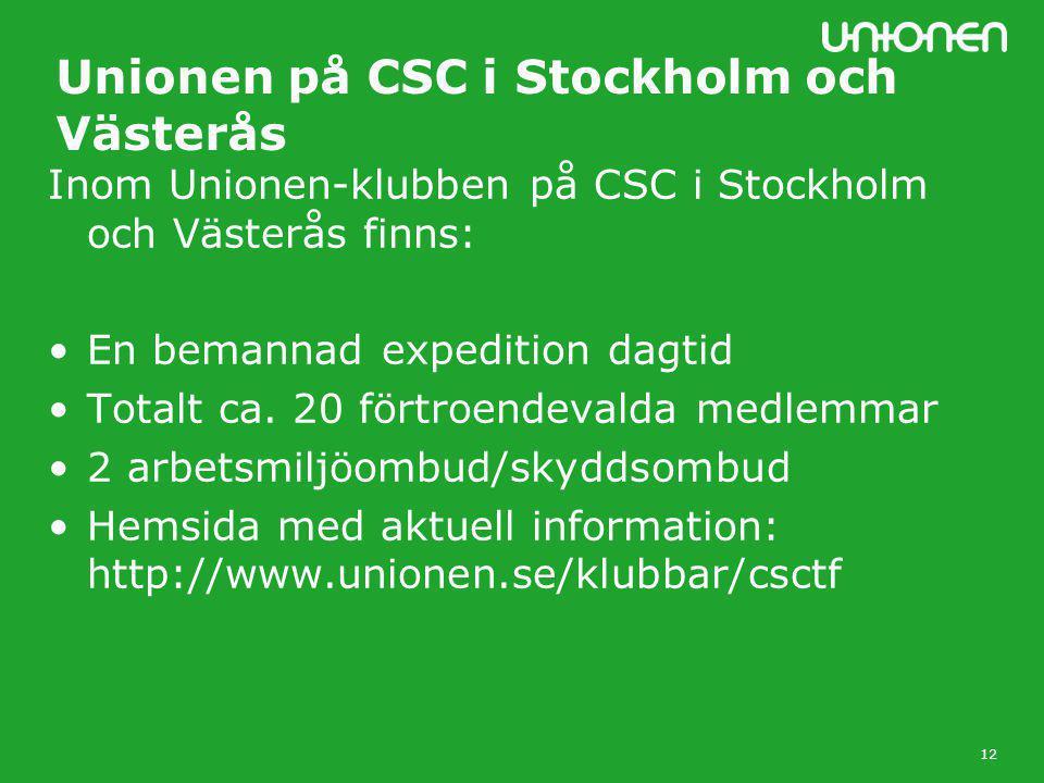 12 Unionen på CSC i Stockholm och Västerås Inom Unionen-klubben på CSC i Stockholm och Västerås finns: •En bemannad expedition dagtid •Totalt ca.