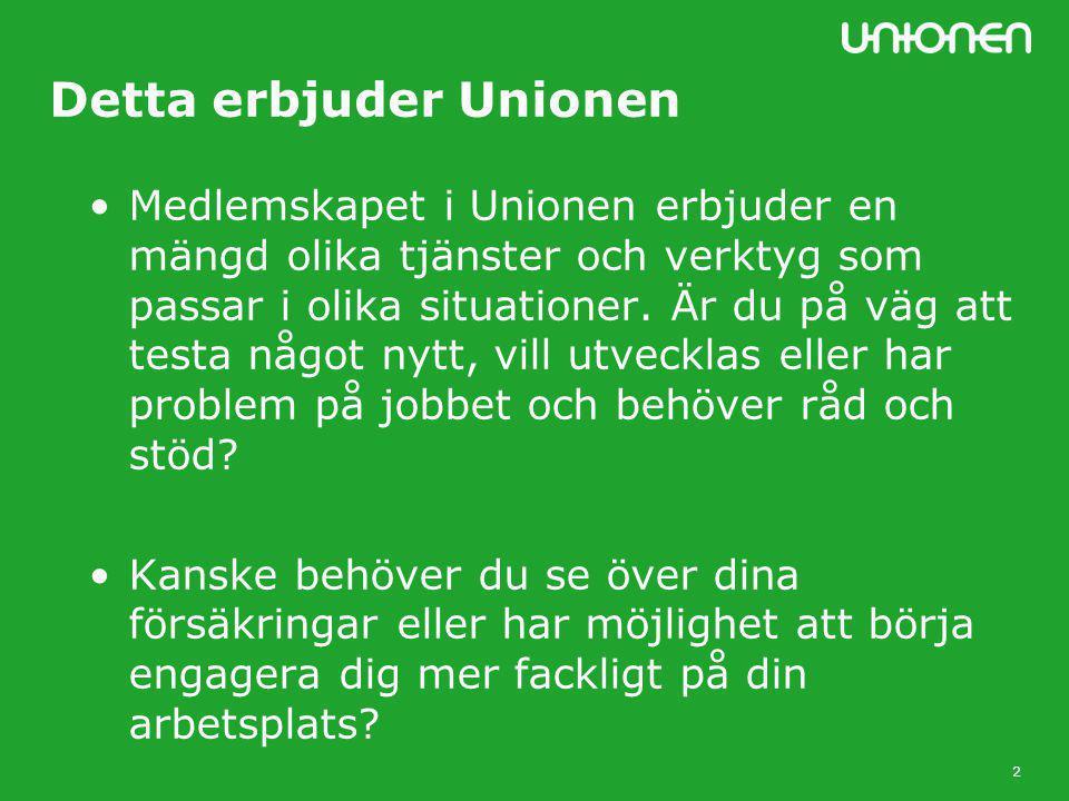 2 Detta erbjuder Unionen •Medlemskapet i Unionen erbjuder en mängd olika tjänster och verktyg som passar i olika situationer.