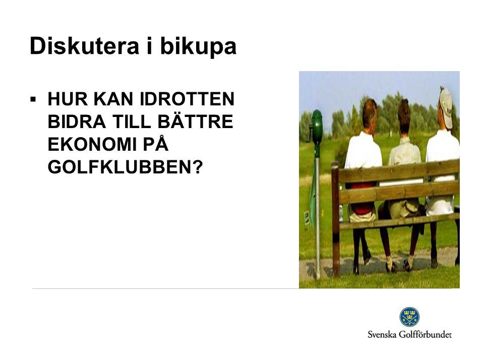 Diskutera i bikupa  HUR KAN IDROTTEN BIDRA TILL BÄTTRE EKONOMI PÅ GOLFKLUBBEN