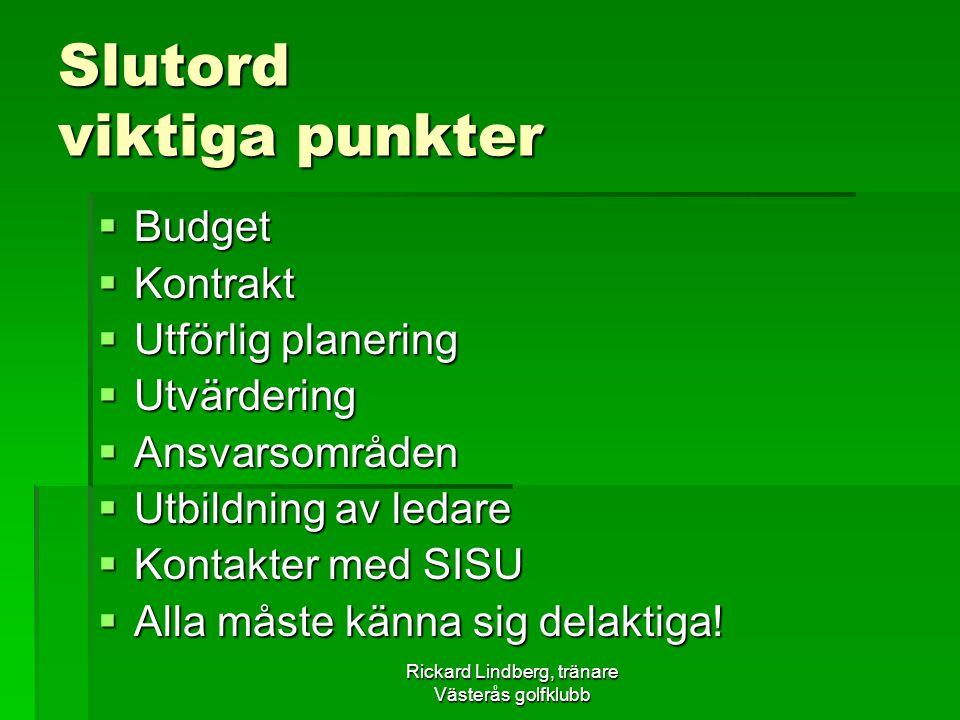 Rickard Lindberg, tränare Västerås golfklubb Slutord viktiga punkter  Budget  Kontrakt  Utförlig planering  Utvärdering  Ansvarsområden  Utbildn