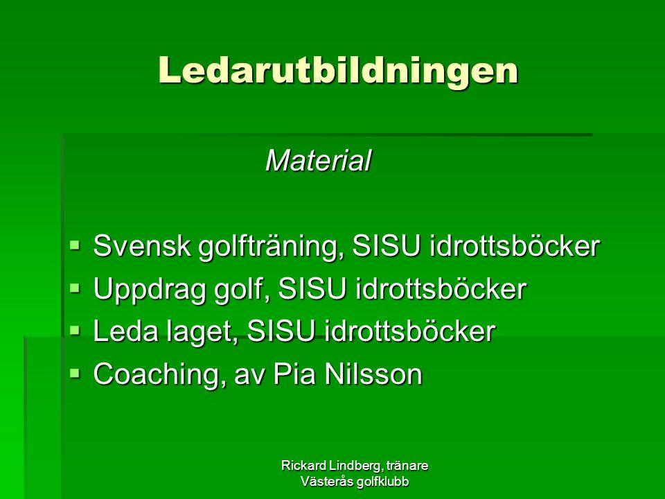 Rickard Lindberg, tränare Västerås golfklubb Ledarutbildningen Material Material  Svensk golfträning, SISU idrottsböcker  Uppdrag golf, SISU idrotts
