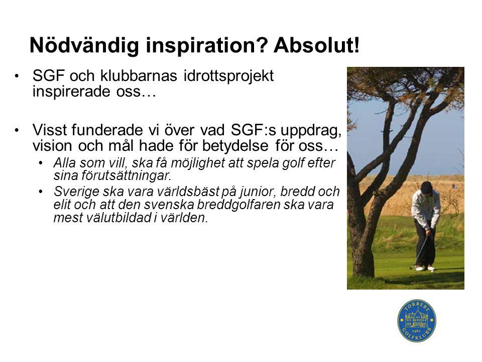 • SGF och klubbarnas idrottsprojekt inspirerade oss… • Visst funderade vi över vad SGF:s uppdrag, vision och mål hade för betydelse för oss… •Alla som vill, ska få möjlighet att spela golf efter sina förutsättningar.