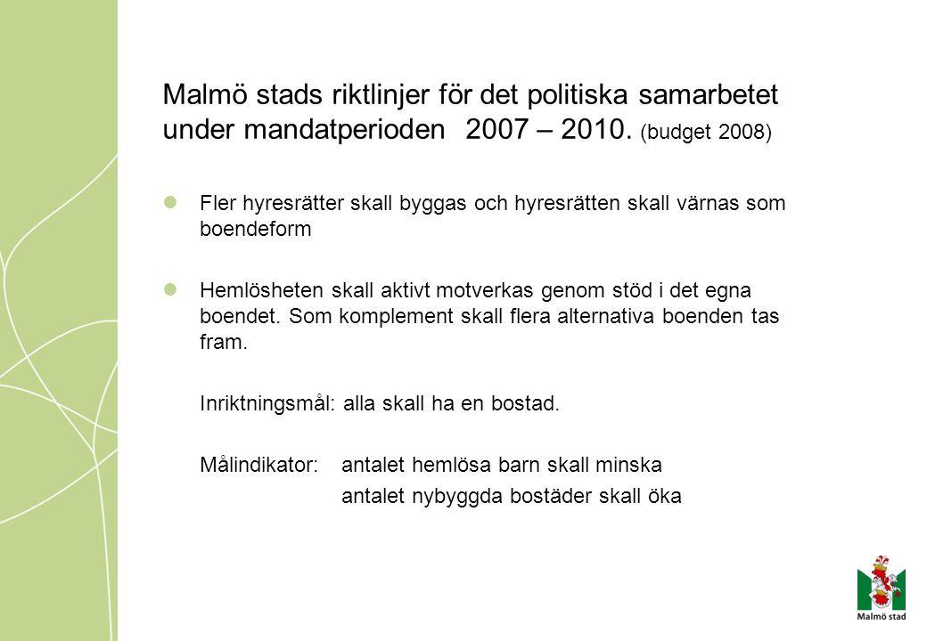 Malmö stads riktlinjer för det politiska samarbetet under mandatperioden 2007 – 2010. (budget 2008)  Fler hyresrätter skall byggas och hyresrätten sk