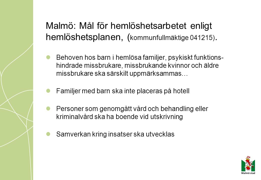 Malmö: Mål för hemlöshetsarbetet enligt hemlöshetsplanen, ( kommunfullmäktige 041215).  Behoven hos barn i hemlösa familjer, psykiskt funktions- hind