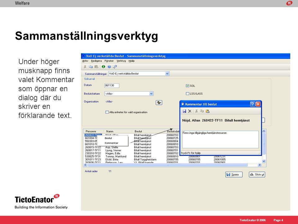 TietoEnator © 2006Page 5 Sammanställningsverktyg Under höger musknapp finns valet Beslut, vilket öppnar fönstret Beslut.