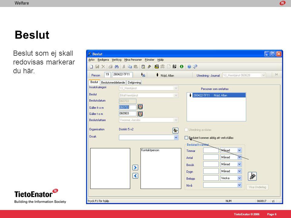 TietoEnator © 2006Page 6 Beslut Beslut som ej skall redovisas markerar du här.