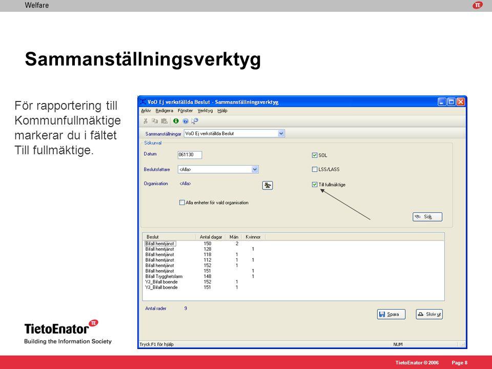 TietoEnator © 2006Page 8 Sammanställningsverktyg För rapportering till Kommunfullmäktige markerar du i fältet Till fullmäktige.